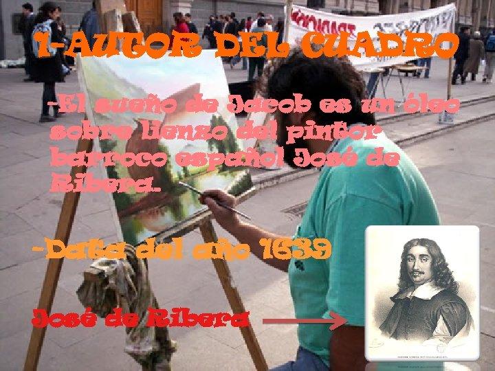 1 -AUTOR DEL CUADRO -El sueño de Jacob es un óleo sobre lienzo del