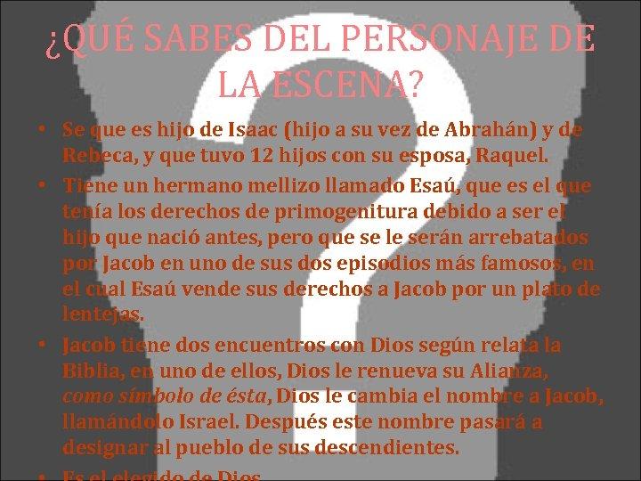 ¿QUÉ SABES DEL PERSONAJE DE LA ESCENA? • Se que es hijo de Isaac