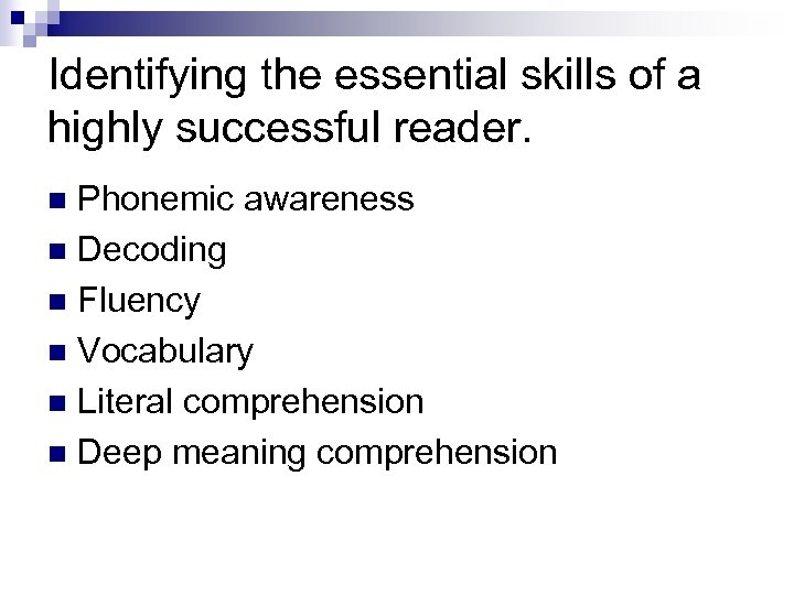 Identifying the essential skills of a highly successful reader. Phonemic awareness n Decoding n