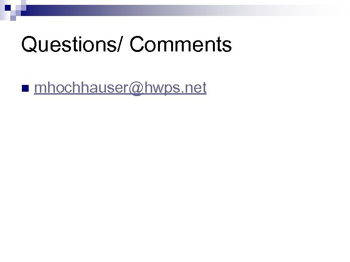 Questions/ Comments n mhochhauser@hwps. net