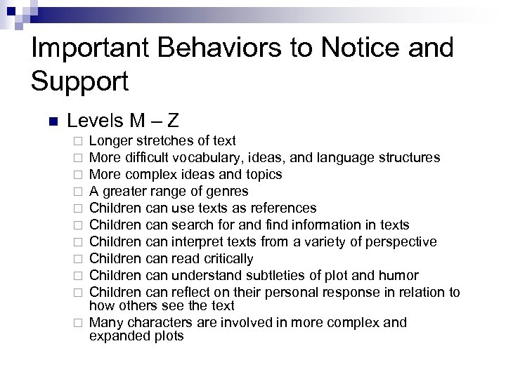 Important Behaviors to Notice and Support n Levels M – Z Longer stretches of