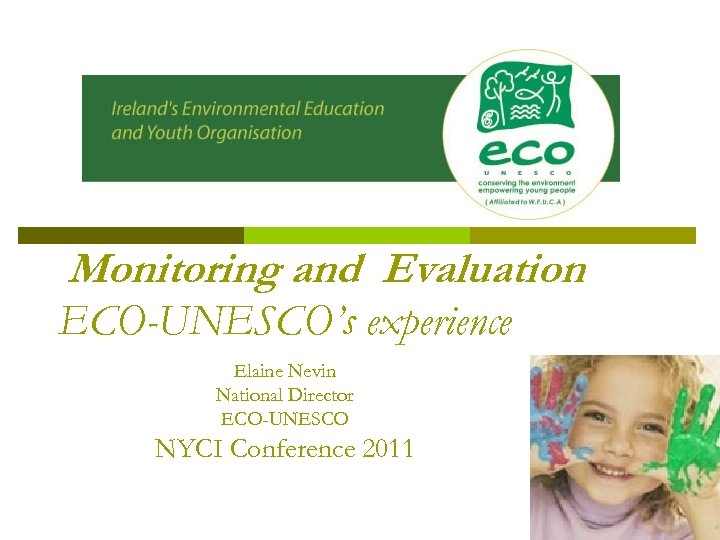 Monitoring and Evaluation ECO-UNESCO's experience Elaine Nevin National Director ECO-UNESCO NYCI Conference 2011