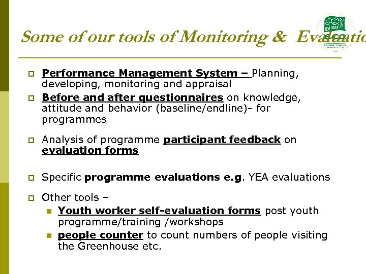 Some of our tools of Monitoring & Evaluatio p p Performance Management System –