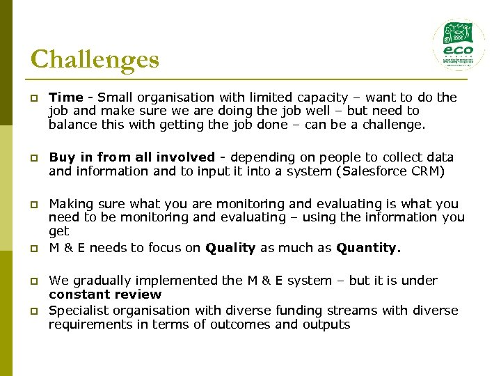 Challenges p Time - Small organisation with limited capacity – want to do the