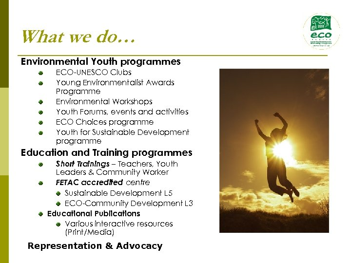 What we do… Environmental Youth programmes ECO-UNESCO Clubs Young Environmentalist Awards Programme Environmental Workshops