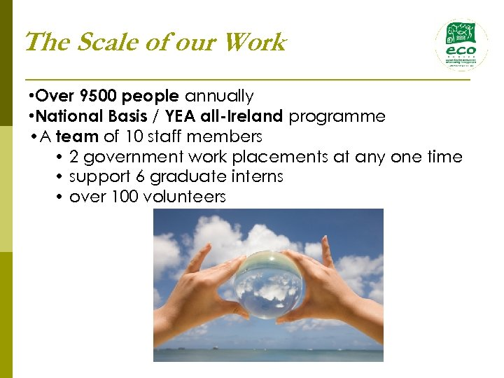 The Scale of our Work • Over 9500 people annually • National Basis /