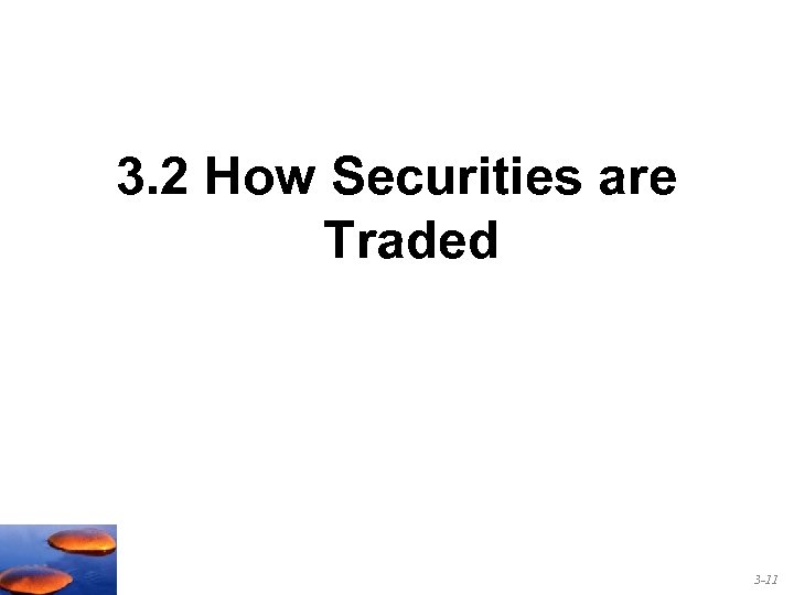 3. 2 How Securities are Traded 3 -11