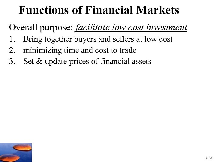 Functions of Financial Markets Overall purpose: facilitate low cost investment 1. Bring together buyers