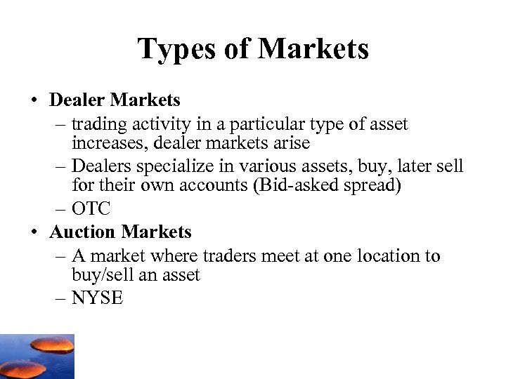Types of Markets • Dealer Markets – trading activity in a particular type of