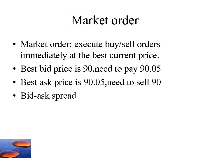 Market order • Market order: execute buy/sell orders immediately at the best current price.