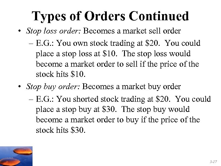 Types of Orders Continued • Stop loss order: Becomes a market sell order –