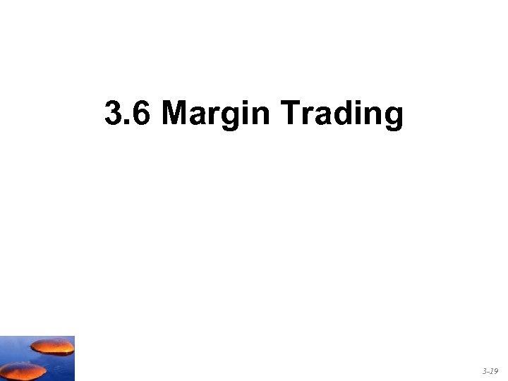 3. 6 Margin Trading 3 -19