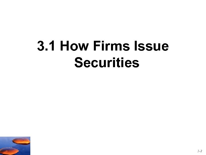 3. 1 How Firms Issue Securities 3 -2
