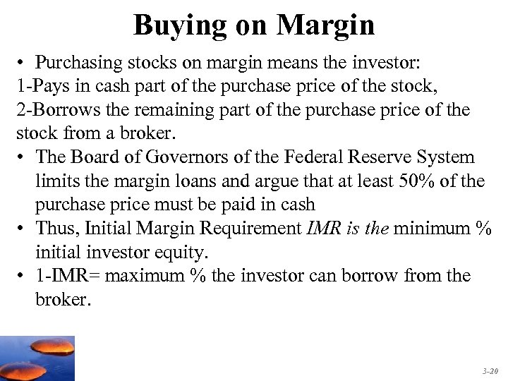 Buying on Margin • Purchasing stocks on margin means the investor: 1 -Pays in