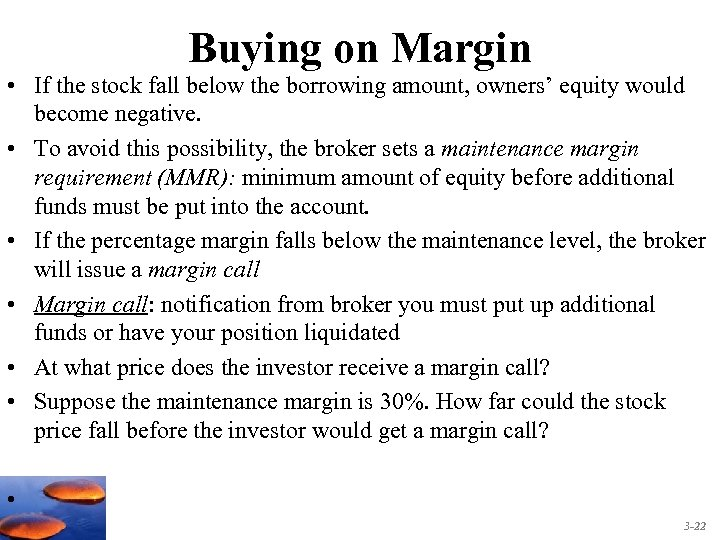 Buying on Margin • If the stock fall below the borrowing amount, owners' equity