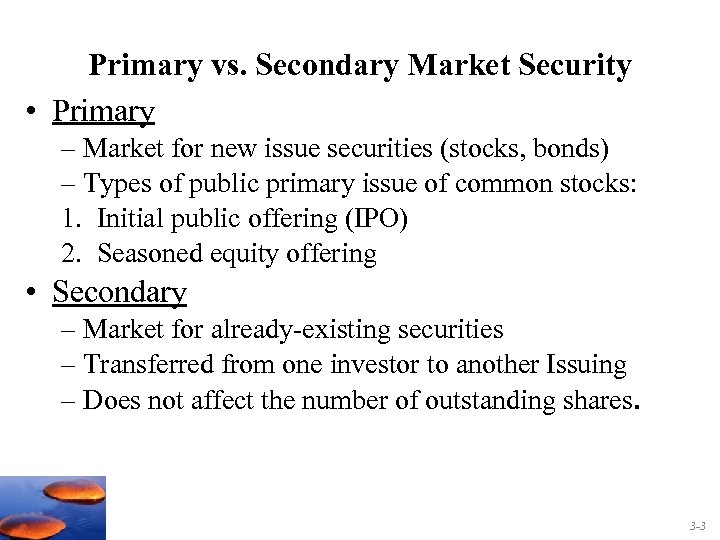 Primary vs. Secondary Market Security • Primary – Market for new issue securities (stocks,