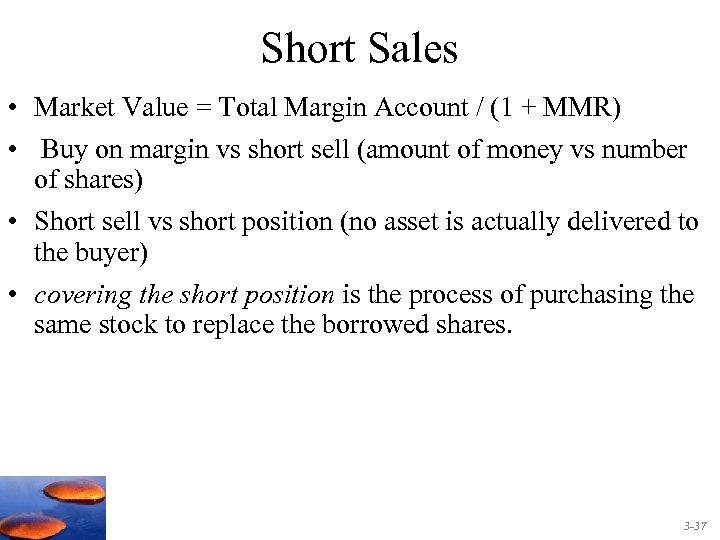 Short Sales • Market Value = Total Margin Account / (1 + MMR) •