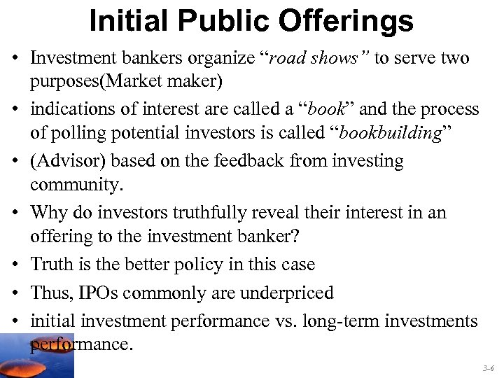 """Initial Public Offerings • Investment bankers organize """"road shows"""" to serve two purposes(Market maker)"""