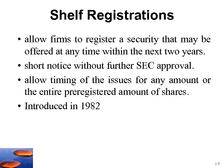 Shelf Registrations • allow firms to register a security that may be offered at