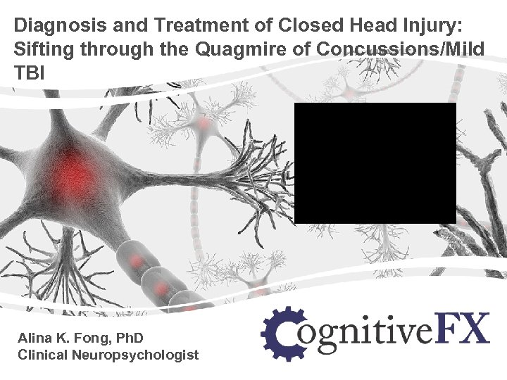 Diagnosis and Treatment of Closed Head Injury: Sifting through the Quagmire of Concussions/Mild TBI