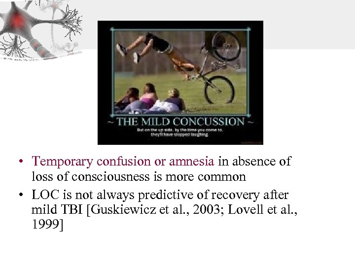 • Temporary confusion or amnesia in absence of loss of consciousness is more