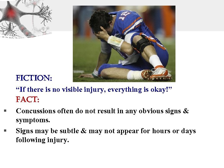 "§ § Fiction: ""If there is no visible injury, everything is okay!"" Fact: Concussions"