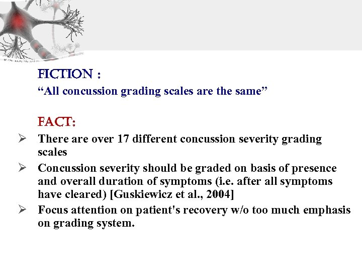 "Fiction : ""All concussion grading scales are the same"" Fact: Ø There are over"