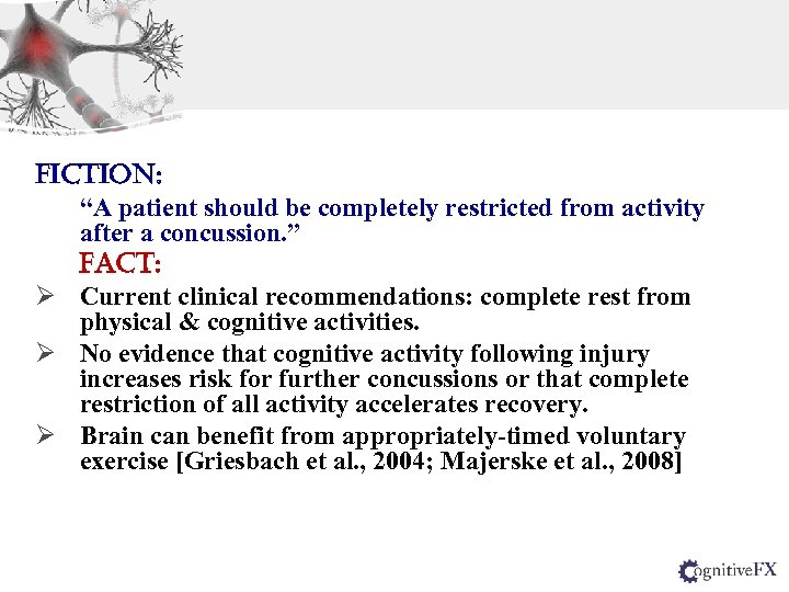 """Fiction: """"A patient should be completely restricted from activity after a concussion. """" Fact:"""