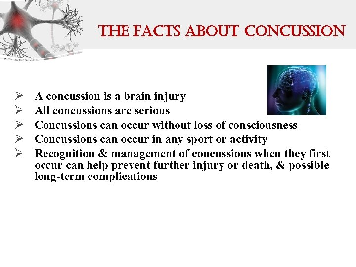 the Facts about concussion Ø Ø Ø A concussion is a brain injury All