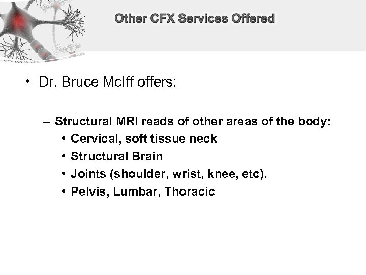 • Dr. Bruce Mc. Iff offers: – Structural MRI reads of other areas