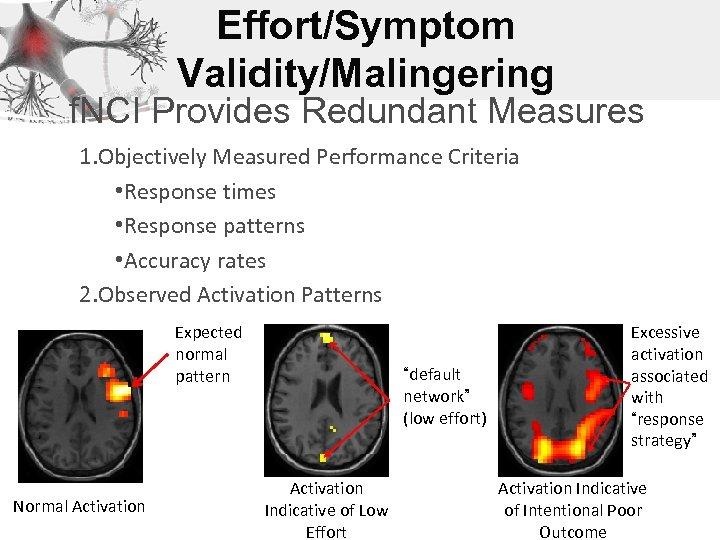 Effort/Symptom Validity/Malingering f. NCI Provides Redundant Measures 1. Objectively Measured Performance Criteria • Response