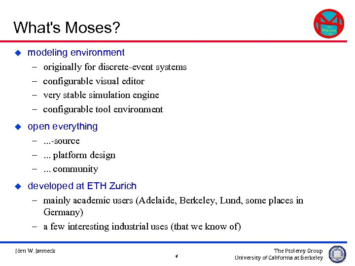What's Moses? u modeling environment – originally for discrete-event systems – configurable visual editor