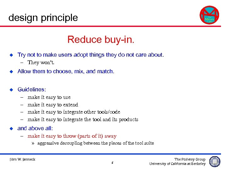 design principle Reduce buy-in. u Try not to make users adopt things they do