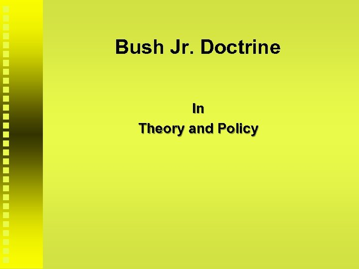 Bush Jr. Doctrine In Theory and Policy