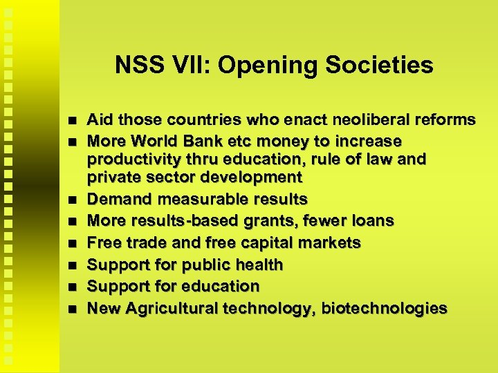 NSS VII: Opening Societies Aid those countries who enact neoliberal reforms More World Bank
