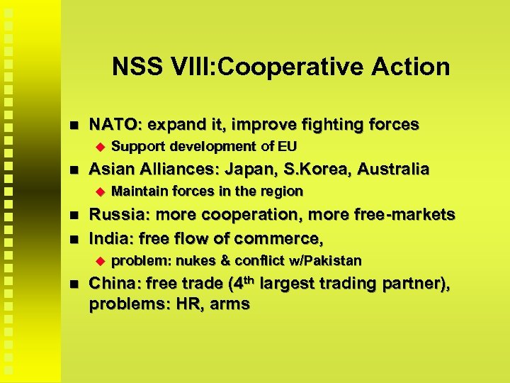 NSS VIII: Cooperative Action NATO: expand it, improve fighting forces Asian Alliances: Japan, S.