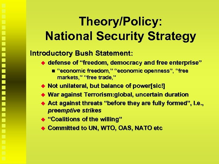 """Theory/Policy: National Security Strategy Introductory Bush Statement: defense of """"freedom, democracy and free enterprise"""""""