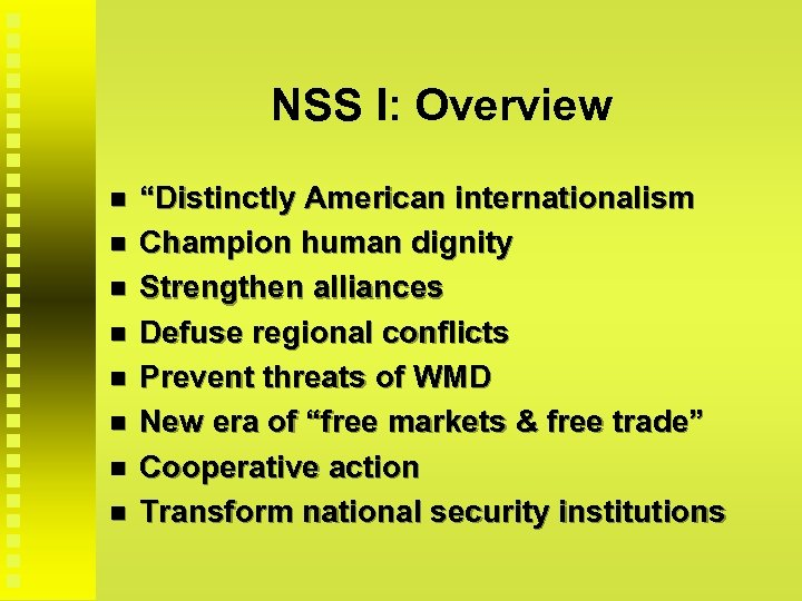 """NSS I: Overview """"Distinctly American internationalism Champion human dignity Strengthen alliances Defuse regional conflicts"""
