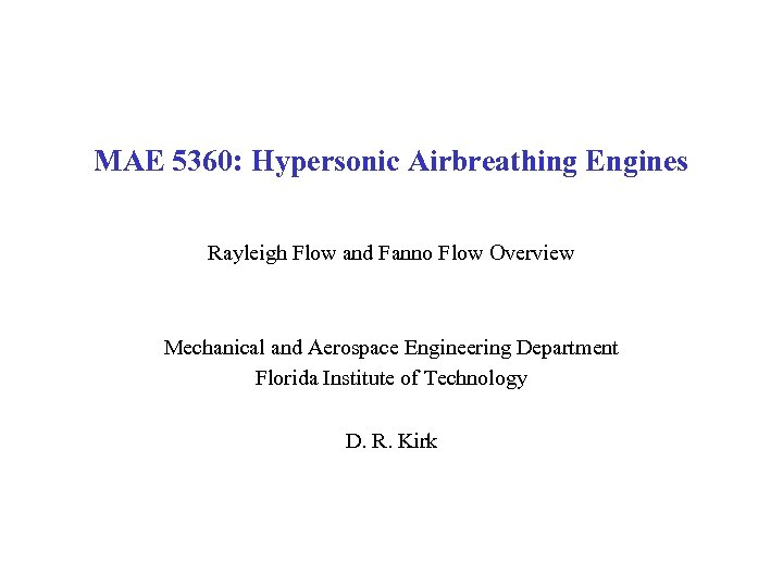 MAE 5360: Hypersonic Airbreathing Engines Rayleigh Flow and Fanno Flow Overview Mechanical and Aerospace