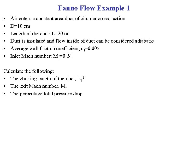 Fanno Flow Example 1 • • • Air enters a constant area duct of