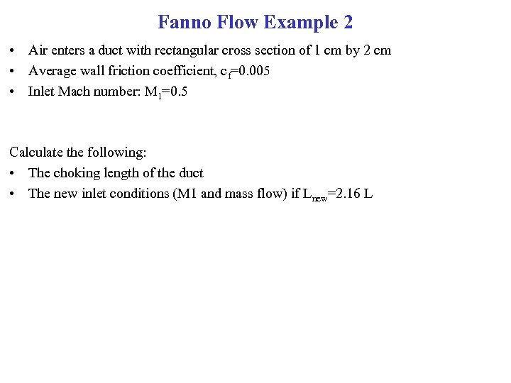 Fanno Flow Example 2 • Air enters a duct with rectangular cross section of