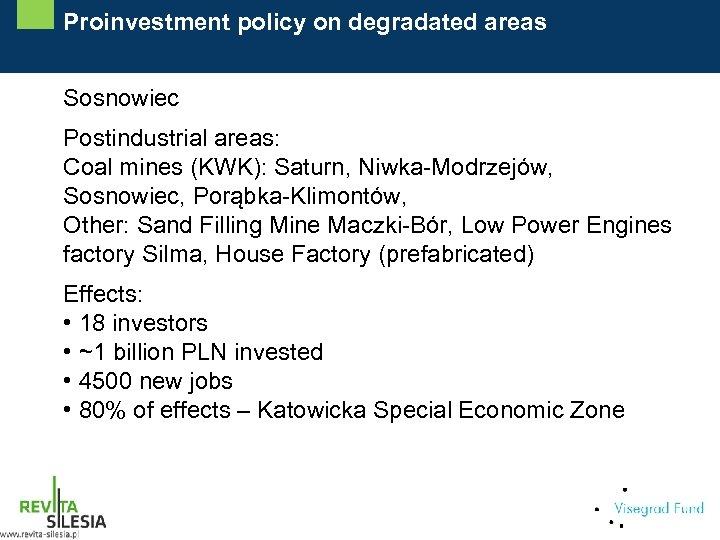 Proinvestment policy on degradated areas Sosnowiec Postindustrial areas: Coal mines (KWK): Saturn, Niwka-Modrzejów, Sosnowiec,