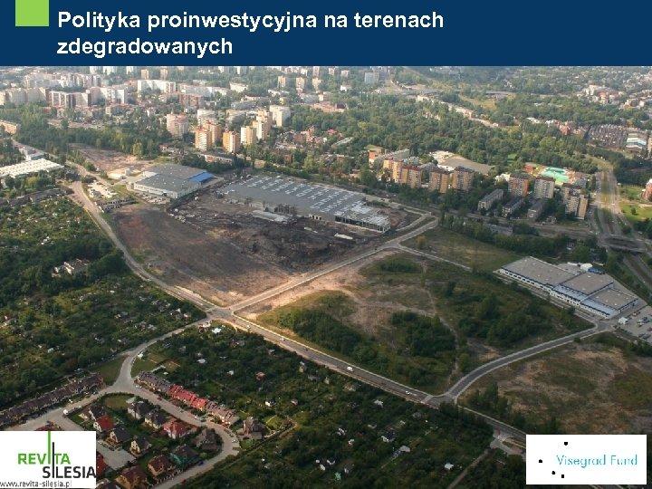 Polityka proinwestycyjna na terenach zdegradowanych