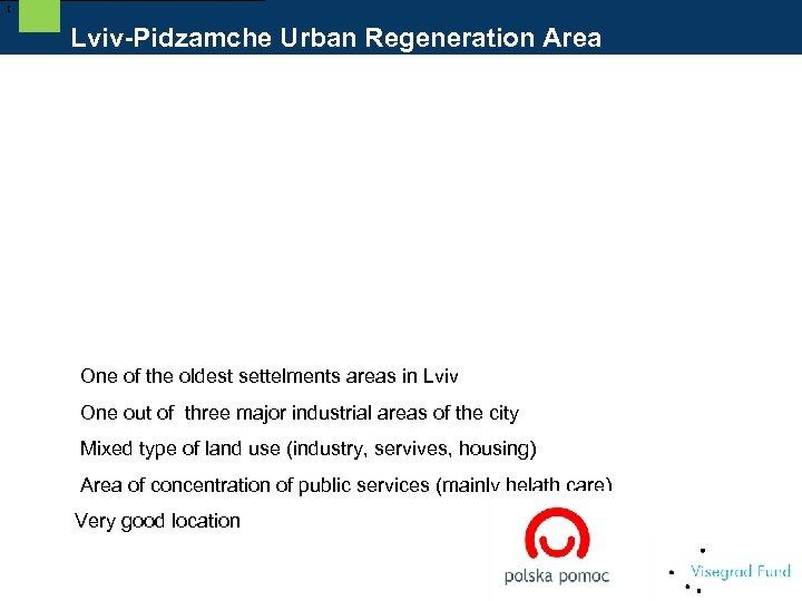 [ Lviv-Pidzamche Urban Regeneration Area – Facts & Figures One of the oldest settelments
