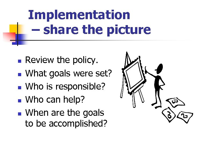 Implementation – share the picture n n n Review the policy. What goals were