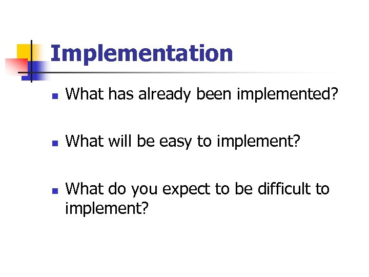 Implementation n What has already been implemented? n What will be easy to implement?