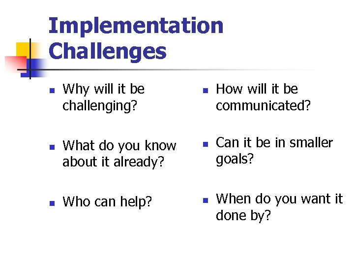 Implementation Challenges n n n Why will it be challenging? n What do you
