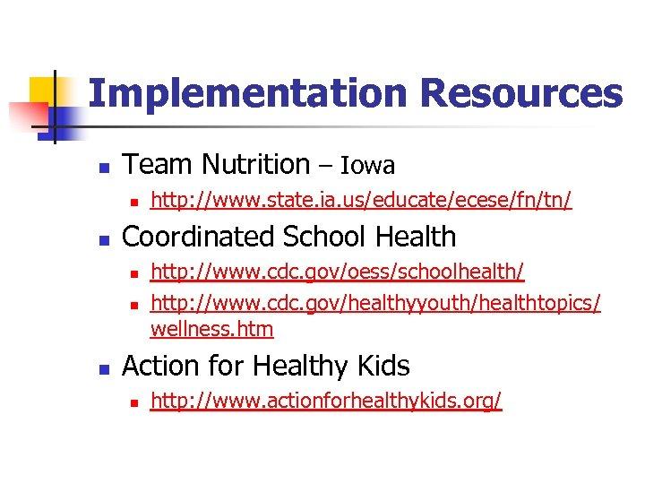 Implementation Resources n Team Nutrition – Iowa n n Coordinated School Health n n