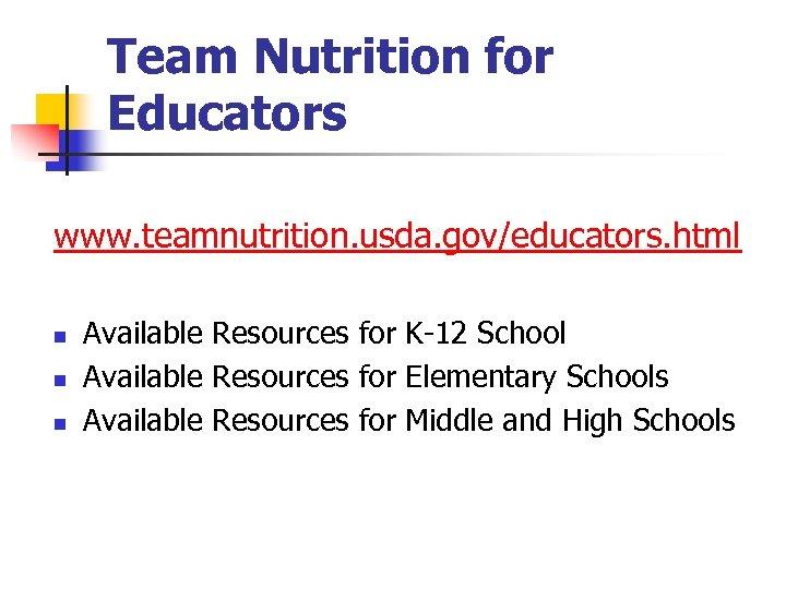 Team Nutrition for Educators www. teamnutrition. usda. gov/educators. html n n n Available Resources