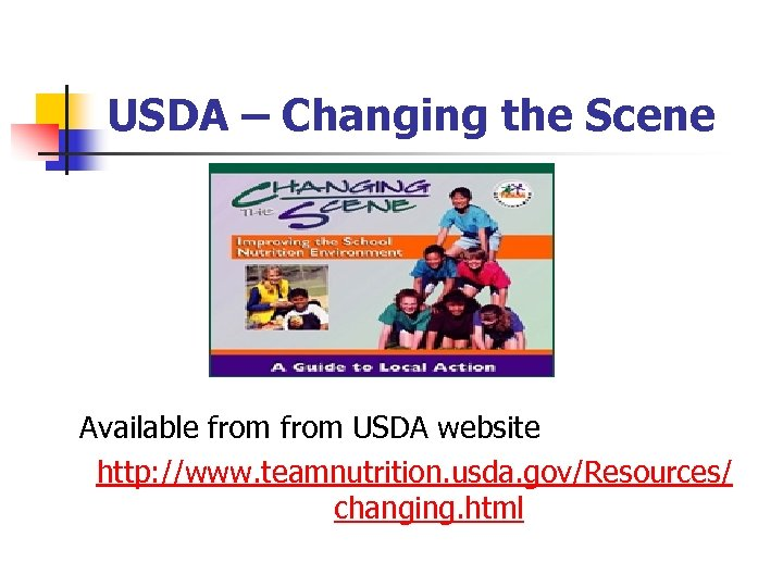 USDA – Changing the Scene Available from USDA website http: //www. teamnutrition. usda. gov/Resources/